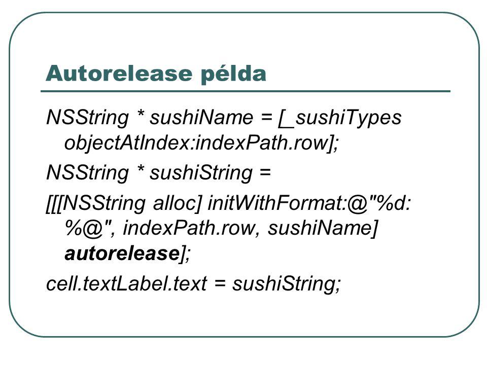Autorelease példa NSString * sushiName = [_sushiTypes objectAtIndex:indexPath.row]; NSString * sushiString =
